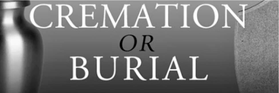 Cremation vs. Burial…How to Decide Which is Best